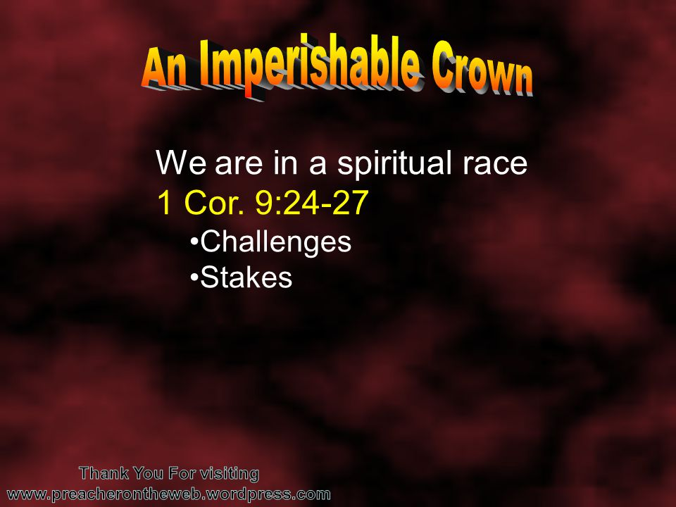 We are in a spiritual race 1 Cor. 9:24-27 Challenges Stakes