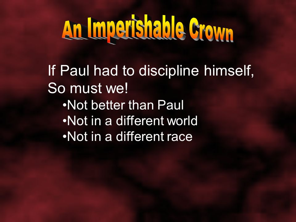 If Paul had to discipline himself, So must we.