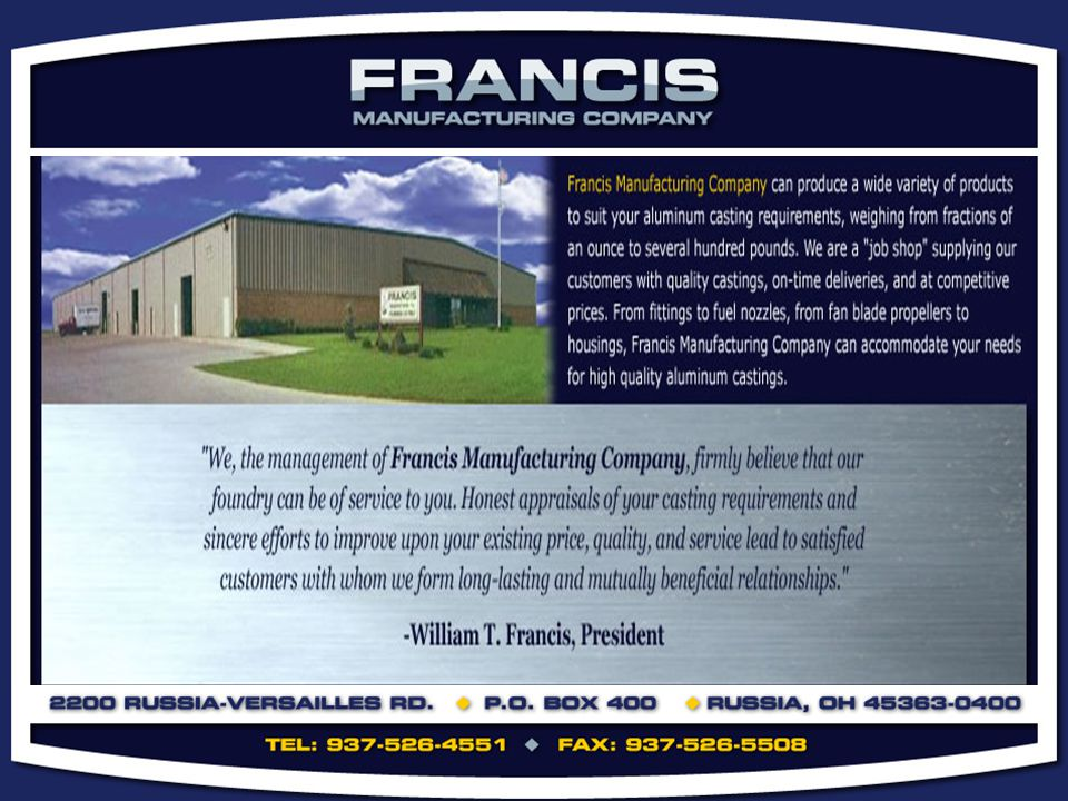 COMPANY HISTORY Established in 1946, Francis Manufacturing Company is a family owned aluminum sand foundry located in Russia, Ohio (approximately 40 miles north of Dayton).