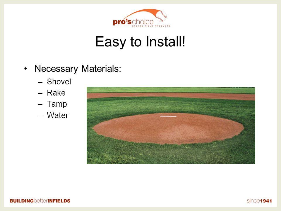 Easy to Install! Necessary Materials: –Shovel –Rake –Tamp –Water