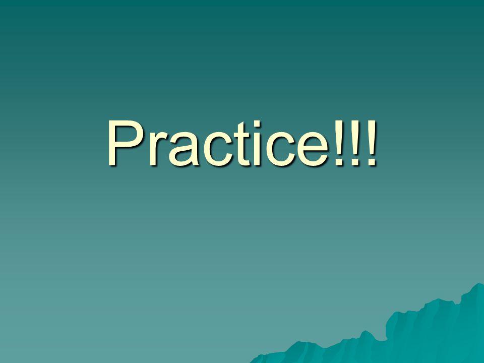 Practice!!!