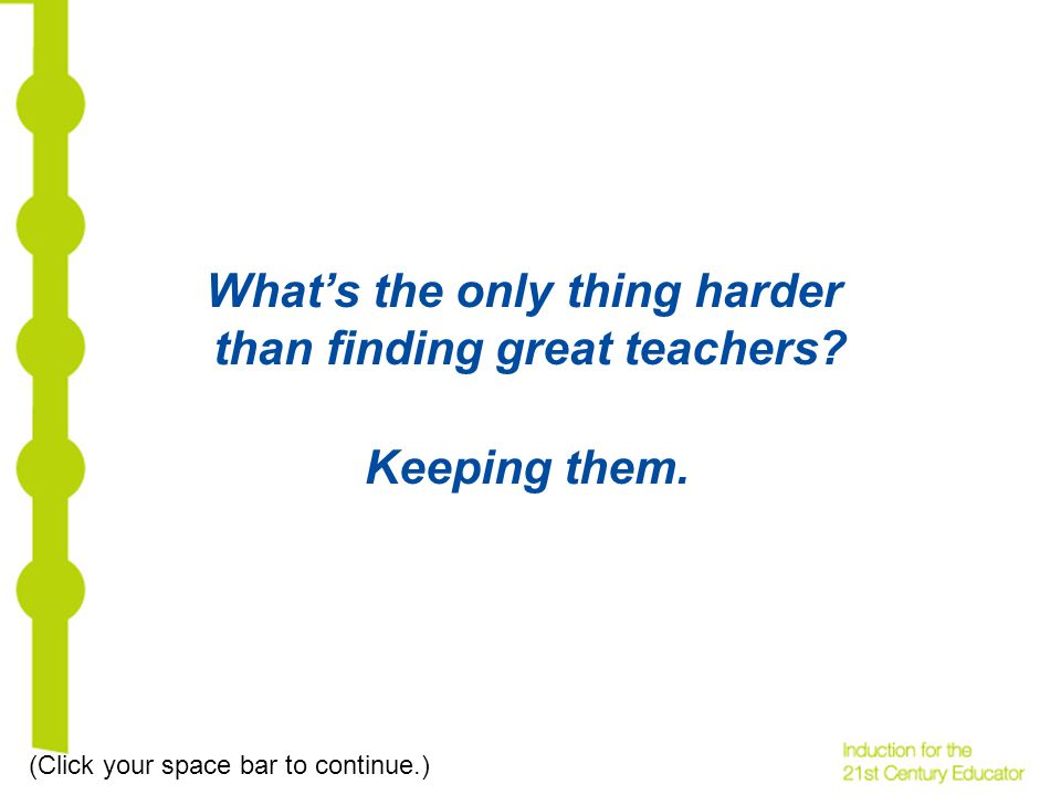 Whats the only thing harder than finding great teachers.
