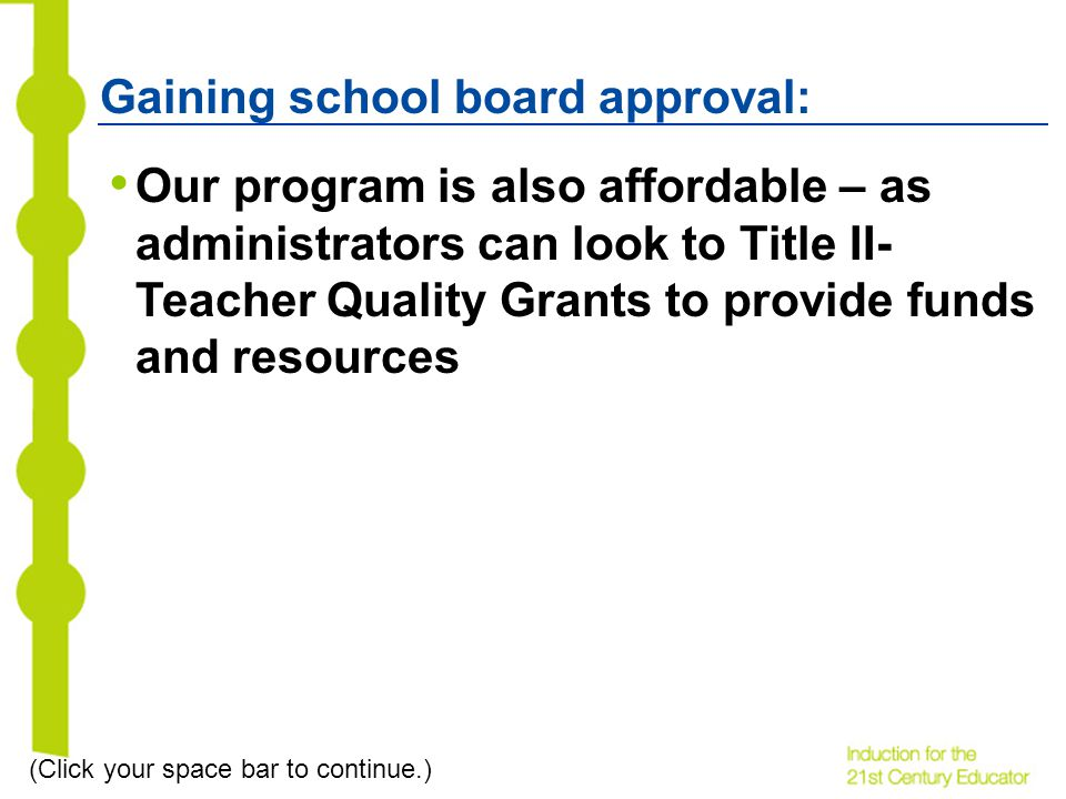 Gaining school board approval: Our program is also affordable – as administrators can look to Title II- Teacher Quality Grants to provide funds and resources (Click your space bar to continue.)