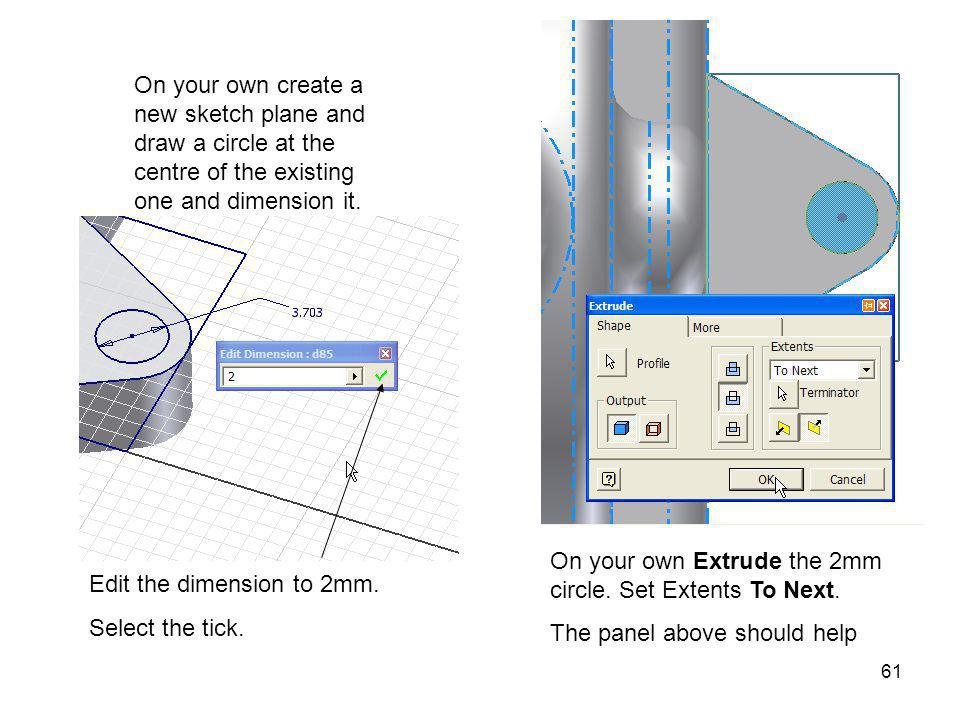 60 Extrude the shape. Make sure Extents are set To Next. The arrow should point down. Select Cut Make sure you select this area for the Profile Select