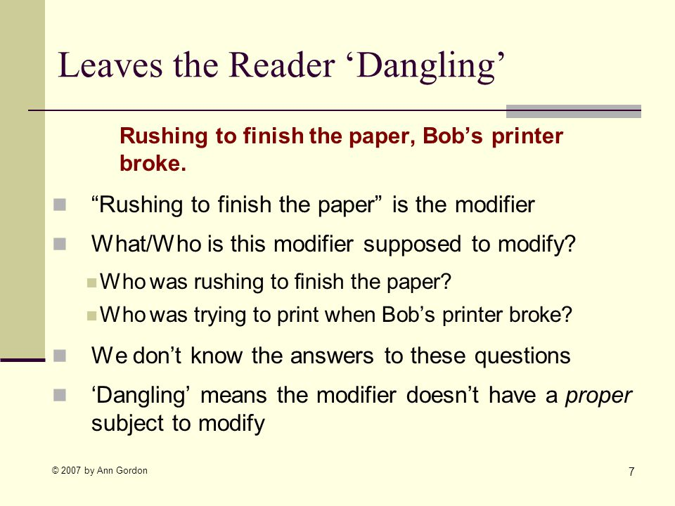 © 2007 by Ann Gordon Leaves the Reader Dangling Rushing to finish the paper, Bobs printer broke.