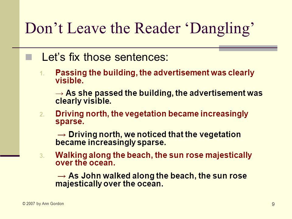 © 2007 by Ann Gordon Dont Leave the Reader Dangling Lets fix those sentences: 1.