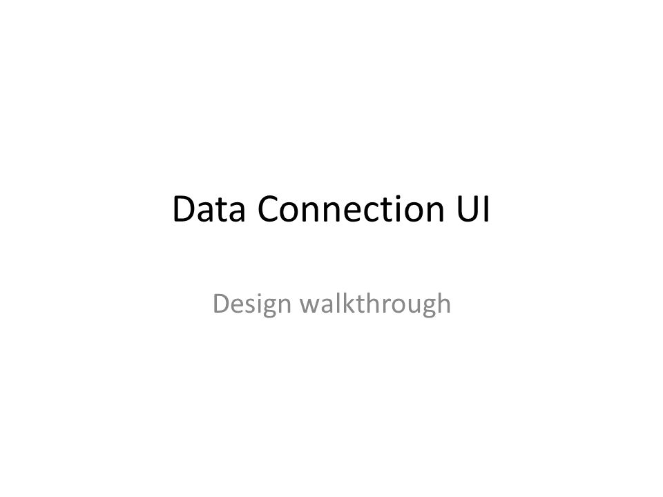Data Connection UI Design walkthrough
