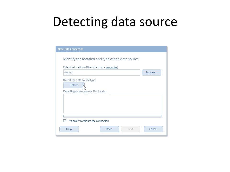 Detecting data source HelpNextBackCancel Browse… Detect Enter the location of the data source (examples): Identify the location and type of the data s
