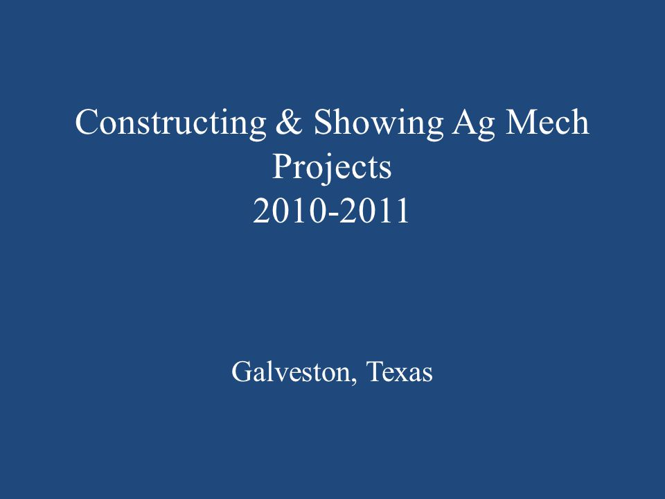 Constructing & Showing Ag Mech Projects 2010-2011 Galveston, Texas