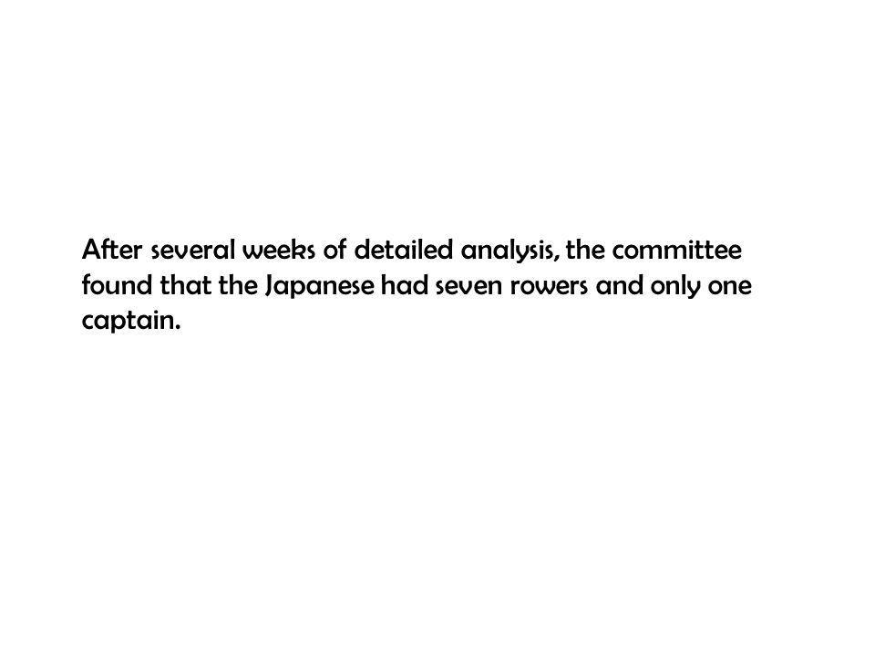 After several weeks of detailed analysis, the committee found that the Japanese had seven rowers and only one captain.