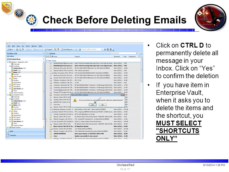 Unclassified Check Before Deleting Emails Click on CTRL D to permanently delete all message in your Inbox.