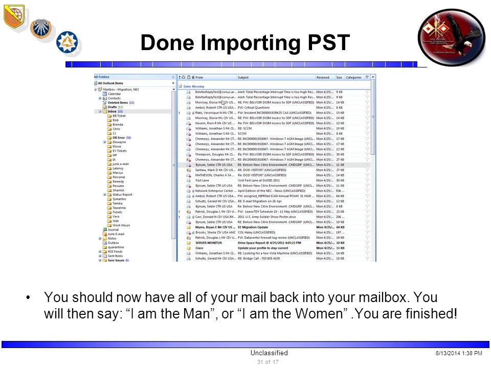 Unclassified Done Importing PST You should now have all of your mail back into your mailbox.