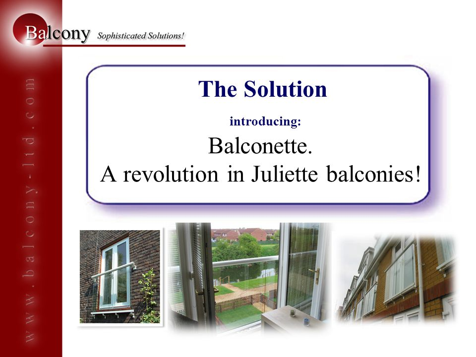 The Solution introducing: Balconette. A revolution in Juliette balconies!