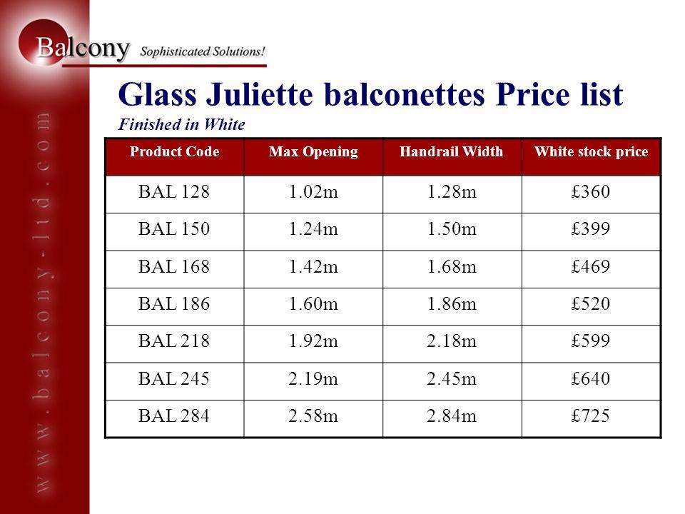 Product CodeMax OpeningHandrail WidthWhite stock price BAL 1281.02m1.28m£360 BAL 1501.24m1.50m£399 BAL 1681.42m1.68m£469 BAL 1861.60m1.86m£520 BAL 218
