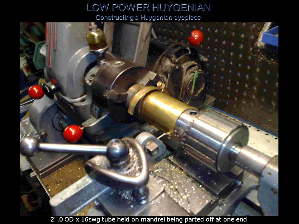 LOW POWER HUYGENIAN Constructing a Huygenian eyepiece 2 .0 OD x 16swg tube mounted on mandrel & held against a drill chuck in the tailstock