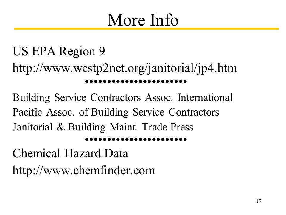 17 More Info US EPA Region 9 http://www.westp2net.org/janitorial/jp4.htm Building Service Contractors Assoc. International Pacific Assoc. of Building