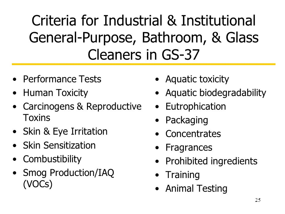 25 Criteria for Industrial & Institutional General-Purpose, Bathroom, & Glass Cleaners in GS-37 Performance Tests Human Toxicity Carcinogens & Reprodu