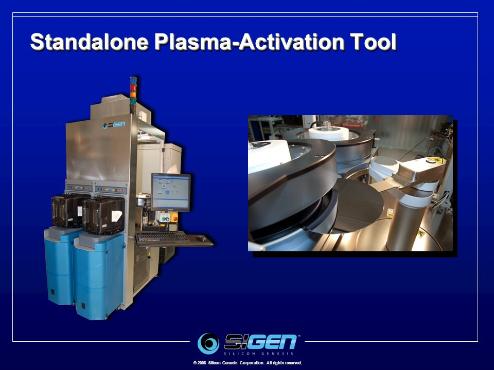 © 2008 Silicon Genesis Corporation. All rights reserved. Standalone Plasma-Activation Tool