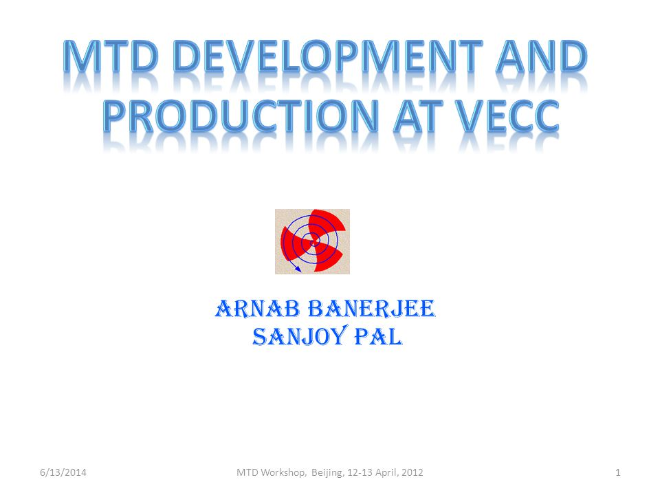 ARNAB BANERJEE Sanjoy pal 6/13/2014MTD Workshop, Beijing, 12-13 April, 20121