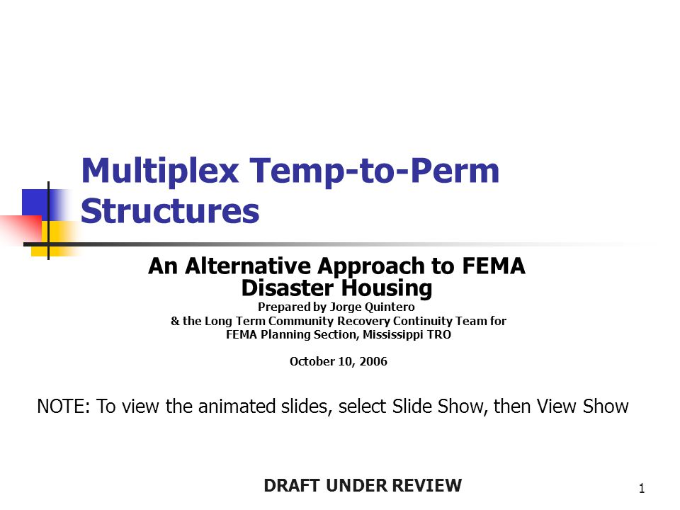 DRAFT UNDER REVIEW 1 Multiplex Temp-to-Perm Structures An Alternative Approach to FEMA Disaster Housing Prepared by Jorge Quintero & the Long Term Com