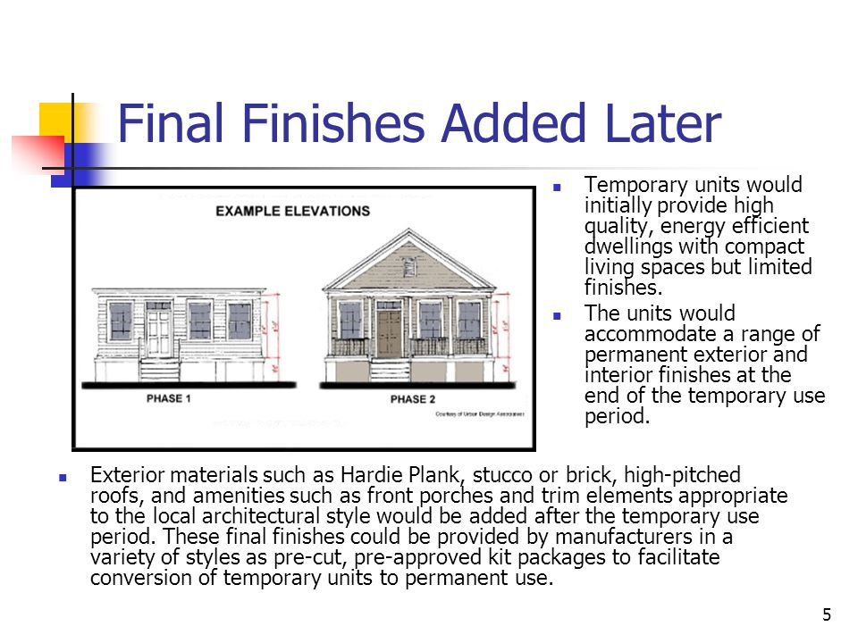 5 Final Finishes Added Later Temporary units would initially provide high quality, energy efficient dwellings with compact living spaces but limited f