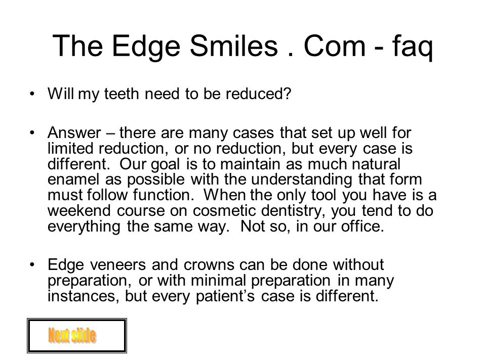 The Edge Smiles. Com - faq Will my teeth need to be reduced.
