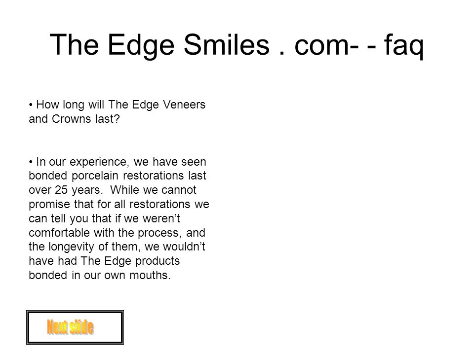 The Edge Smiles. com- - faq How long will The Edge Veneers and Crowns last.