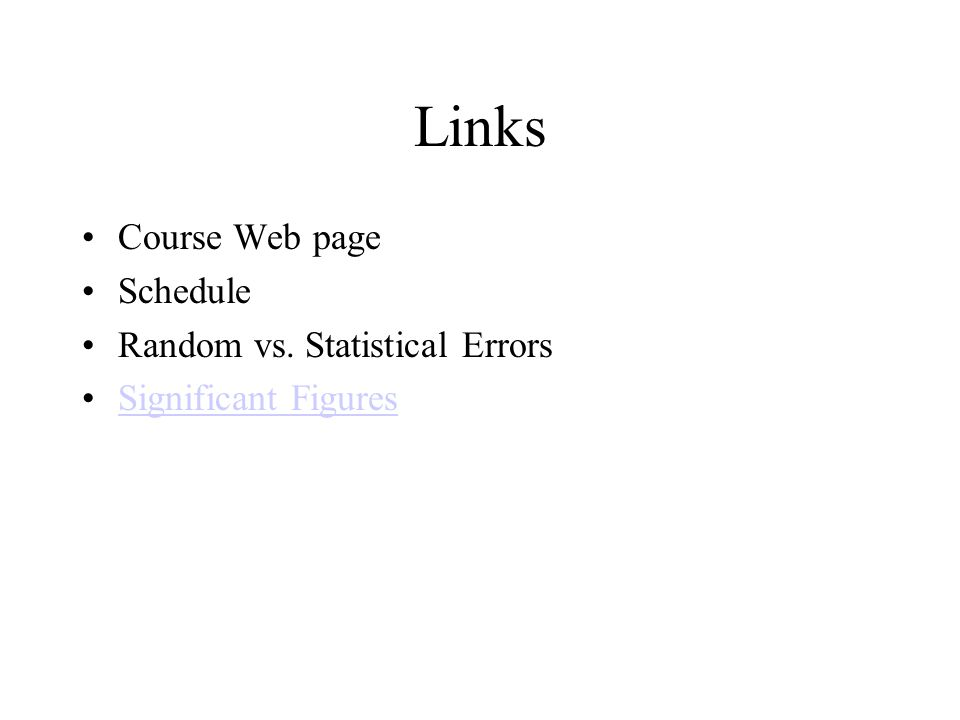Links Course Web page Schedule Random vs. Statistical Errors Significant Figures