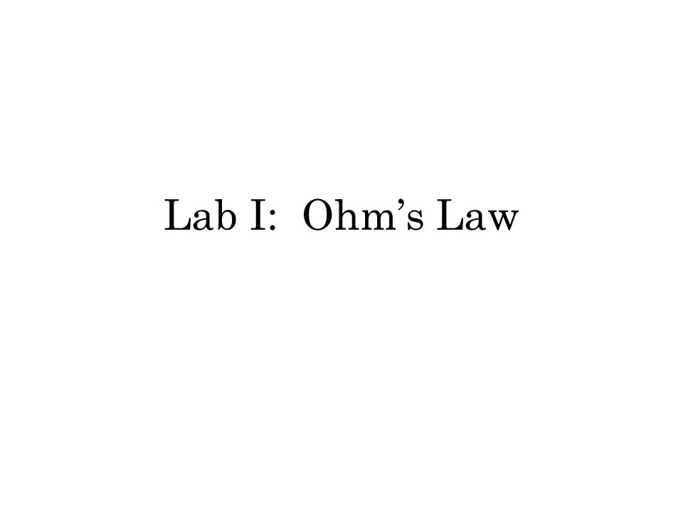 Lab I: Ohms Law