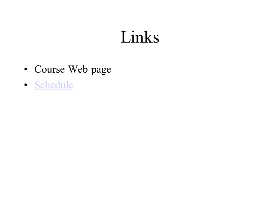 Links Course Web page Schedule