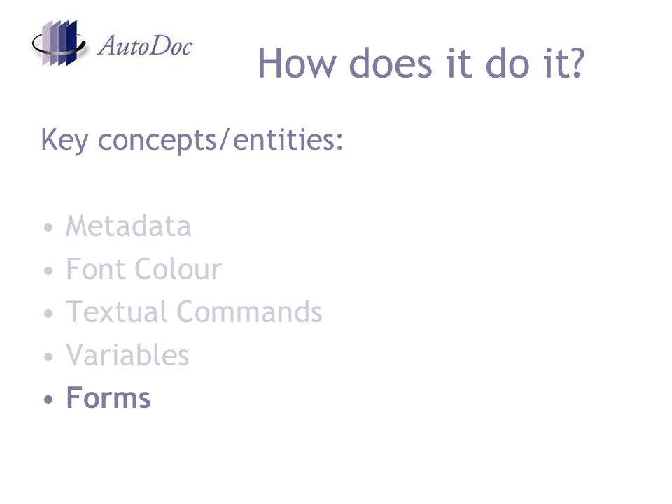 How does it do it Key concepts/entities: Metadata Font Colour Textual Commands Variables Forms