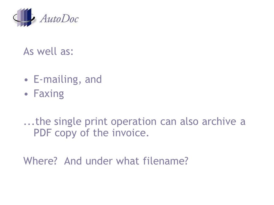 As well as:  ing, and Faxing...the single print operation can also archive a PDF copy of the invoice.