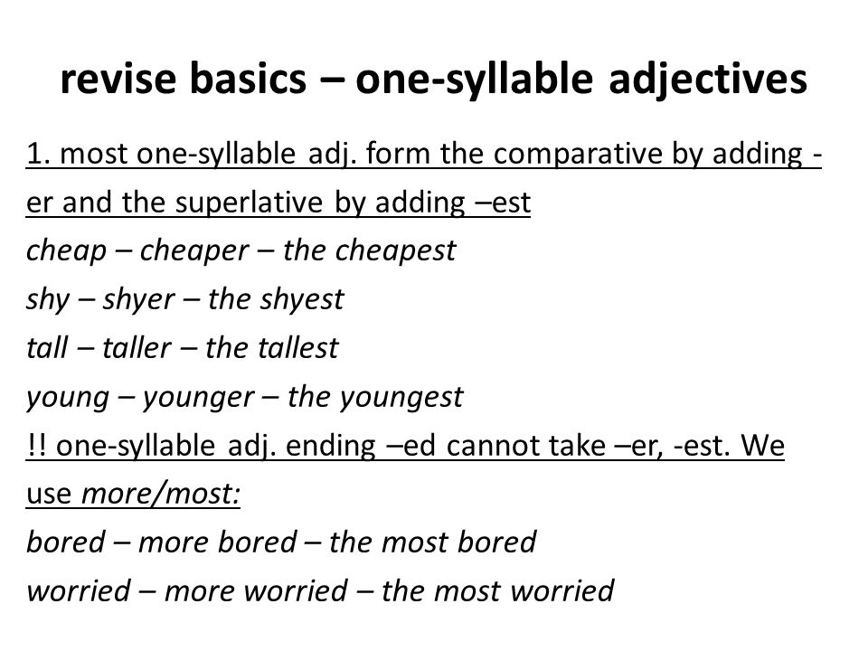 revise basics – one-syllable adjectives 1. most one-syllable adj. form the comparative by adding - er and the superlative by adding –est cheap – cheap
