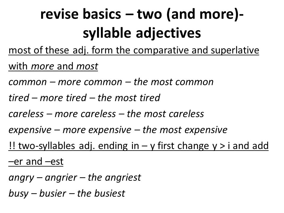 revise basics – two (and more)- syllable adjectives most of these adj. form the comparative and superlative with more and most common – more common –