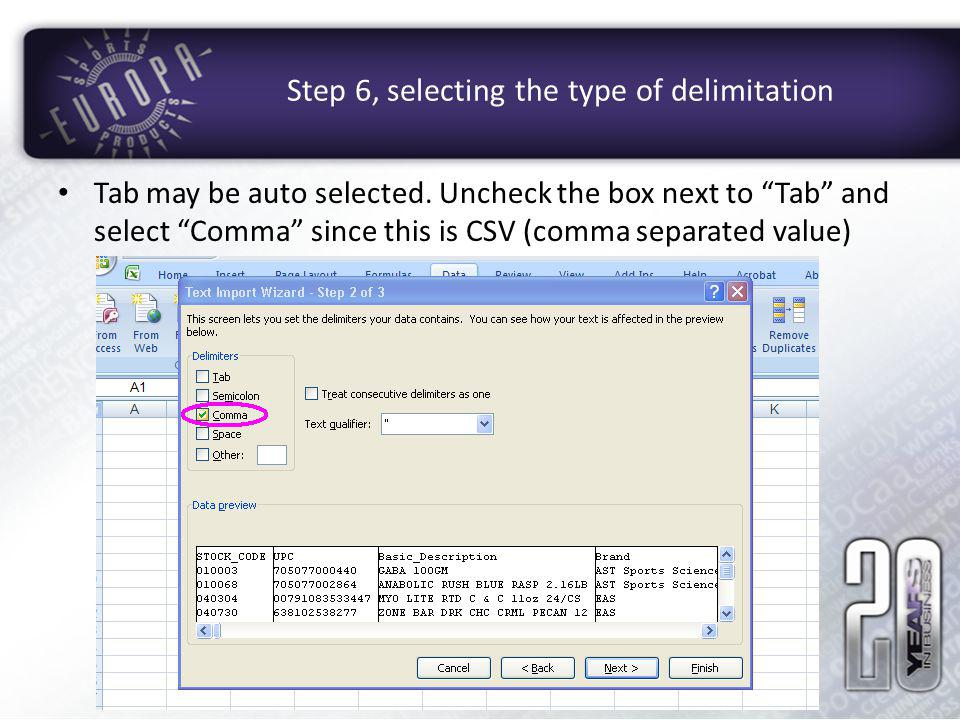 Step 6, selecting the type of delimitation Tab may be auto selected. Uncheck the box next to Tab and select Comma since this is CSV (comma separated v