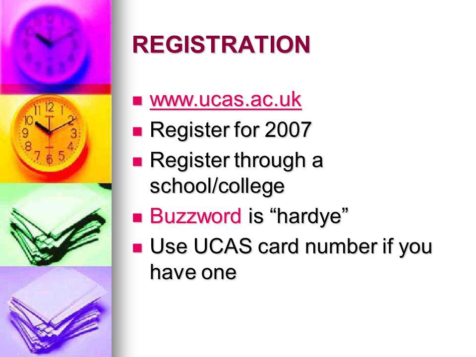 REGISTRATION www.ucas.ac.uk www.ucas.ac.uk www.ucas.ac.uk Register for 2007 Register for 2007 Register through a school/college Register through a school/college Buzzword is hardye Buzzword is hardye Use UCAS card number if you have one Use UCAS card number if you have one