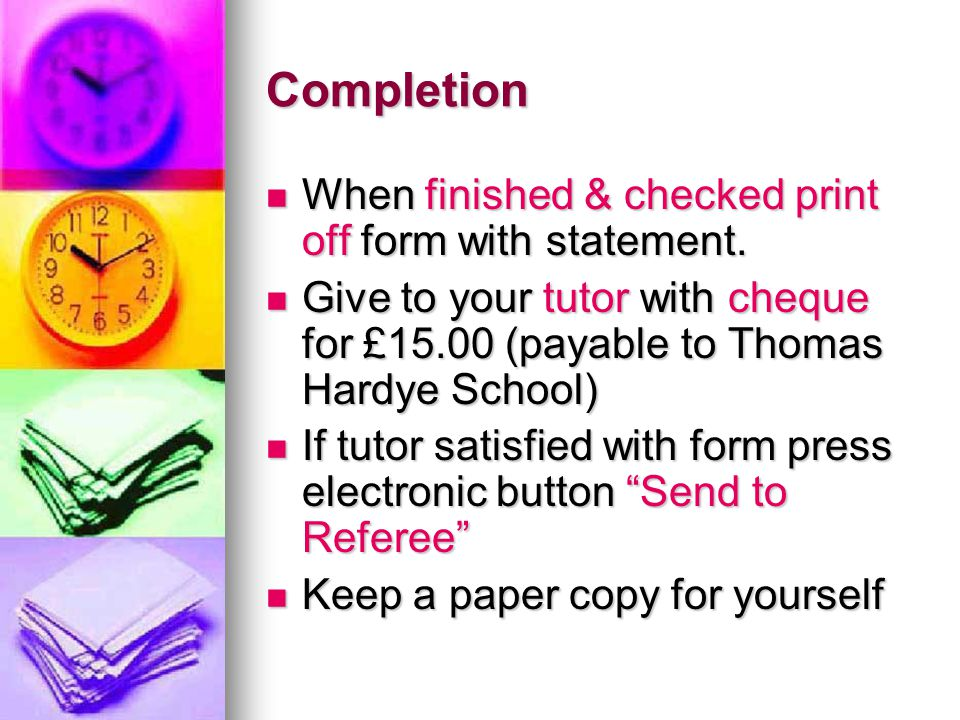 Completion When finished & checked print off form with statement.