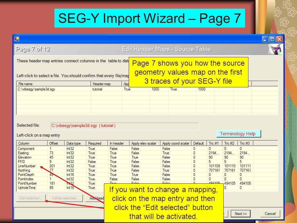 SEG-Y Import Wizard – Page 7 Page 7 shows you how the source geometry values map on the first 3 traces of your SEG-Y file If you want to change a mapp