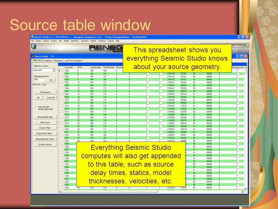 Source table window This spreadsheet shows you everything Seismic Studio knows about your source geometry. Everything Seismic Studio computes will als