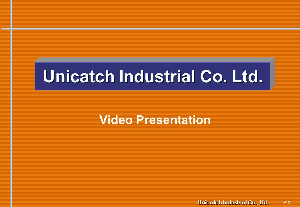 P 1 Unicatch Industrial Co., Ltd. Unicatch Industrial Co. Ltd. Video Presentation