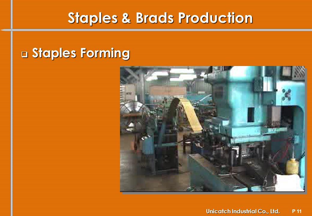 P 11 Unicatch Industrial Co., Ltd. Staples & Brads Production Staples Forming Staples Forming
