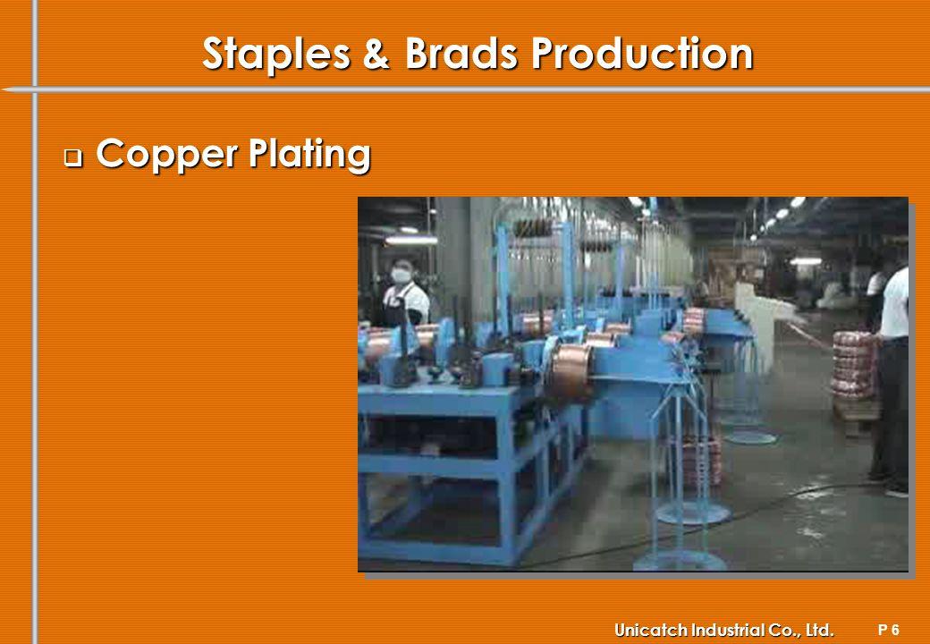 P 6 Unicatch Industrial Co., Ltd. Staples & Brads Production Copper Plating Copper Plating