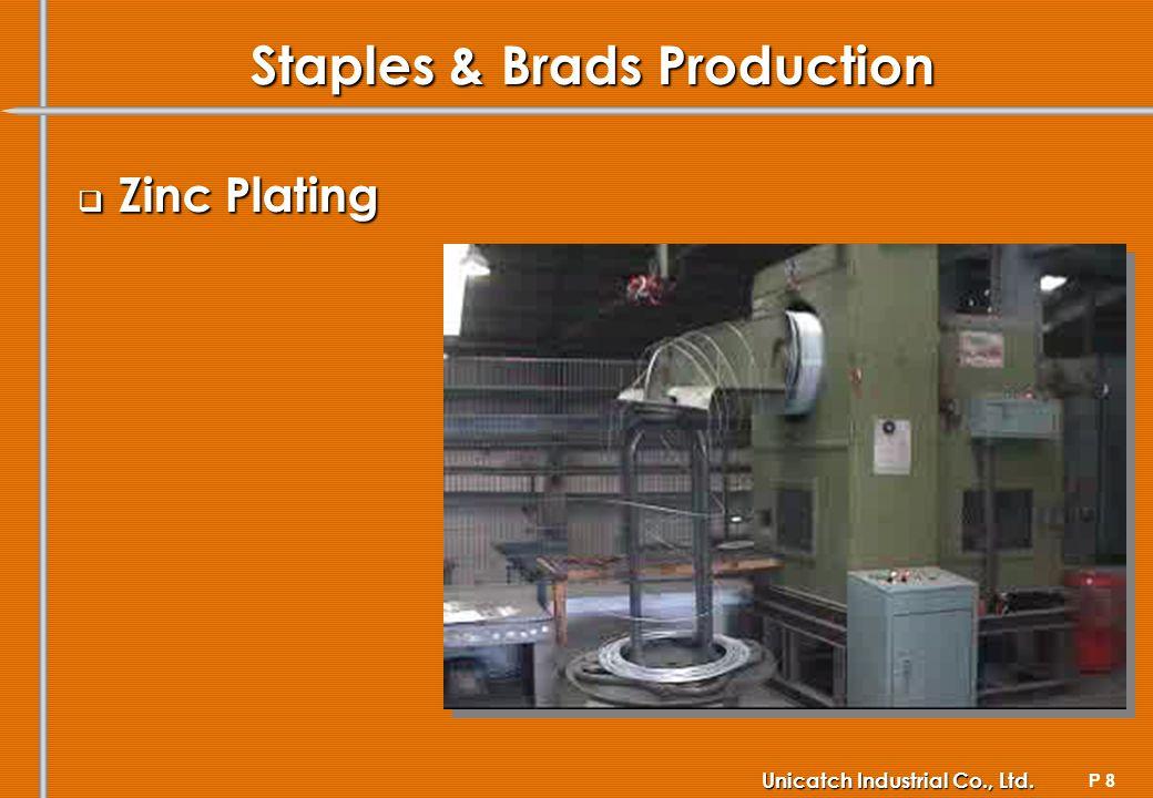 P 8 Unicatch Industrial Co., Ltd. Staples & Brads Production Zinc Plating Zinc Plating