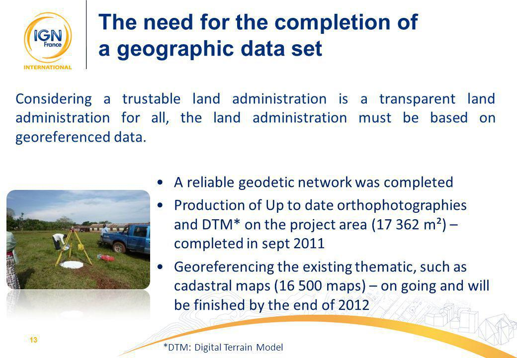 13 Considering a trustable land administration is a transparent land administration for all, the land administration must be based on georeferenced da