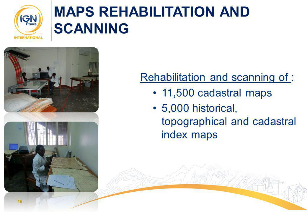 16 MAPS REHABILITATION AND SCANNING Rehabilitation and scanning of : 11,500 cadastral maps 5,000 historical, topographical and cadastral index maps