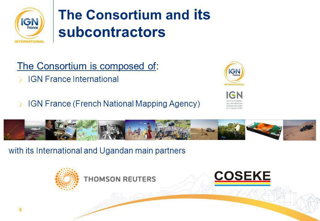 99 The Consortium is composed of: IGN France International IGN France (French National Mapping Agency) The Consortium and its subcontractors with its International and Ugandan main partners
