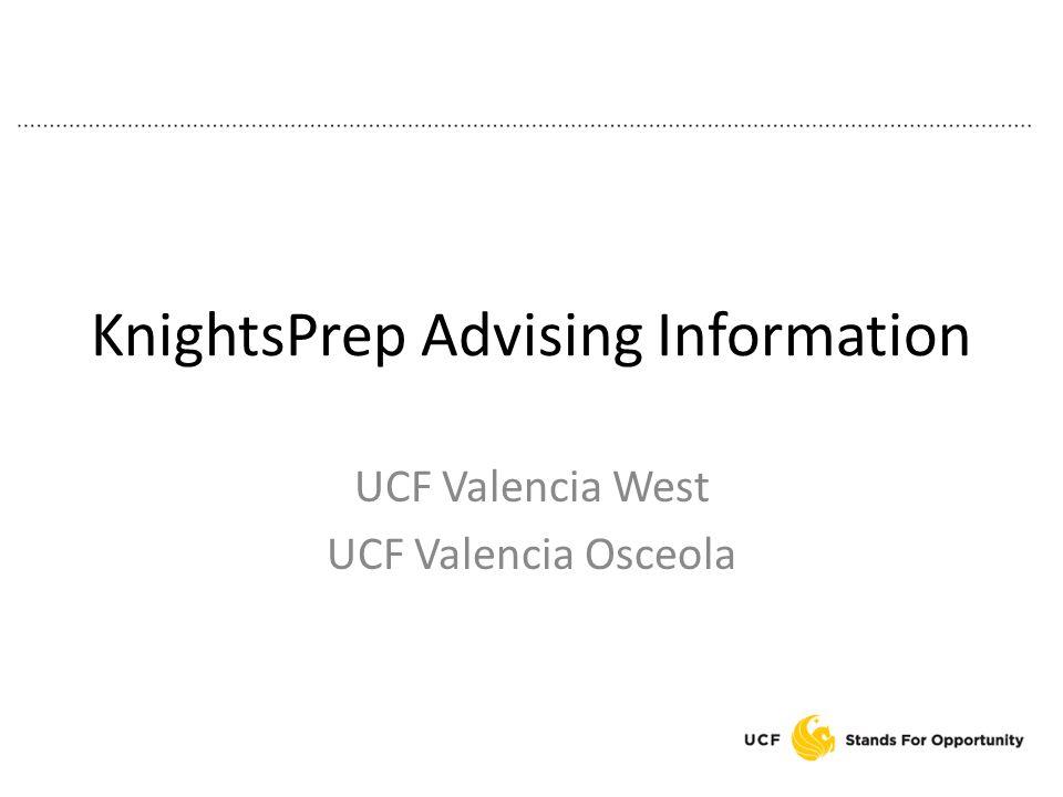 KnightsPrep Advising Information UCF Valencia West UCF Valencia Osceola
