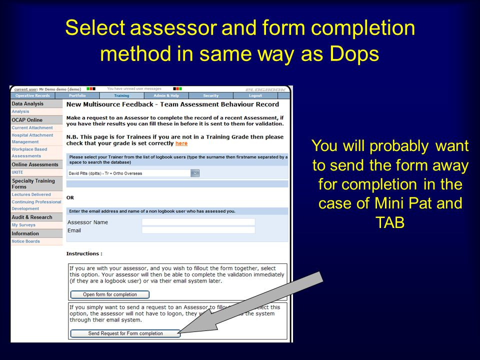 Select assessor and form completion method in same way as Dops You will probably want to send the form away for completion in the case of Mini Pat and