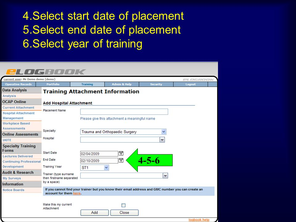 4-5-6 4.Select start date of placement 5.Select end date of placement 6.Select year of training