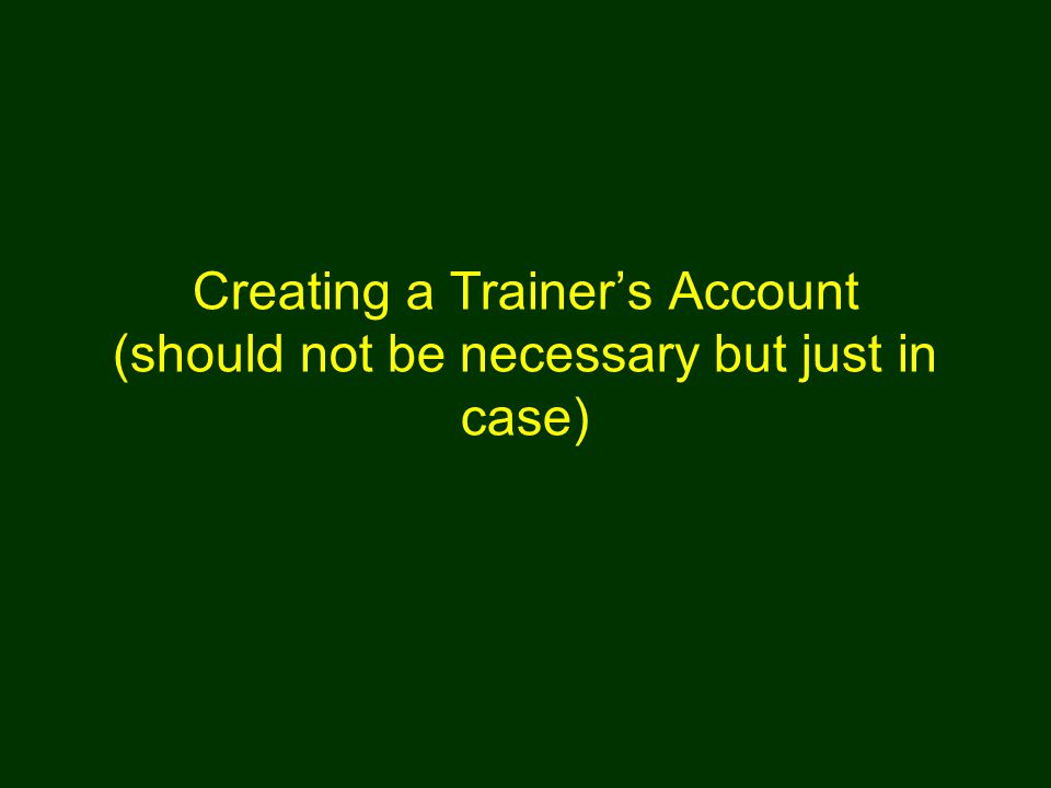 Creating a Trainers Account (should not be necessary but just in case)
